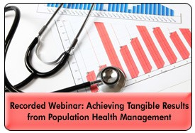 Population Health Management: Achieving Results in a Value-Based Healthcare System, a 45-minute webinar on September 26, 2012, available for replay