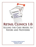 Retail Clinics 1.0: Selling the Care Model to Payors and Providers