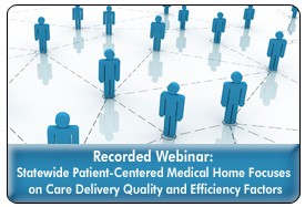 The Patient-Centered Medical Home: Lessons from a Statewide Rollout, a 45-minute webinar on May 10, 2012