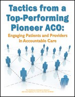 Tactics from a Top-Performing Pioneer ACO: Engaging Patients and Providers in Accountable Care